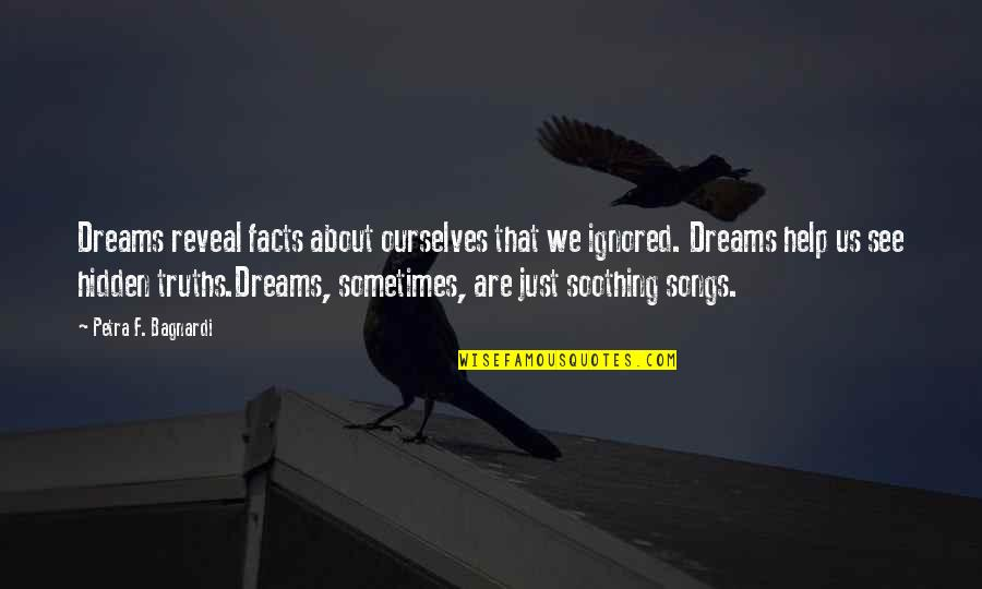 Soothing Rain Quotes By Petra F. Bagnardi: Dreams reveal facts about ourselves that we ignored.