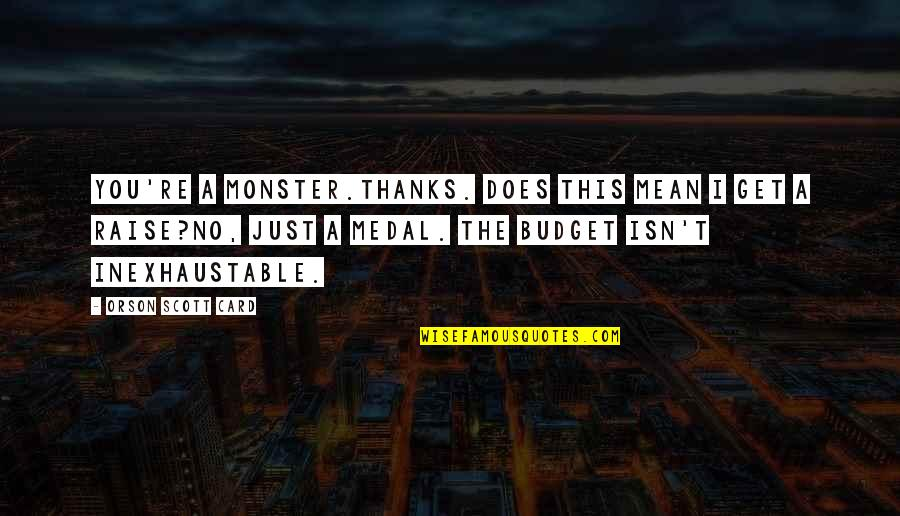 Sooths Quotes By Orson Scott Card: You're a monster.Thanks. Does this mean I get