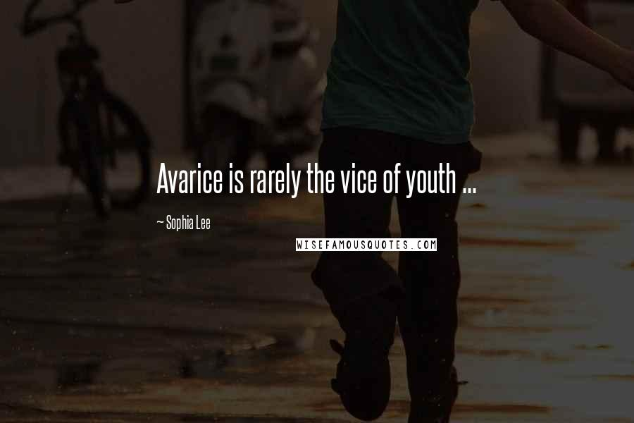 Sophia Lee quotes: Avarice is rarely the vice of youth ...