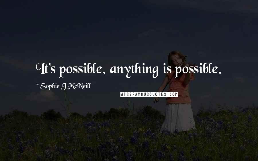 Sophie J McNeill quotes: It's possible, anything is possible.