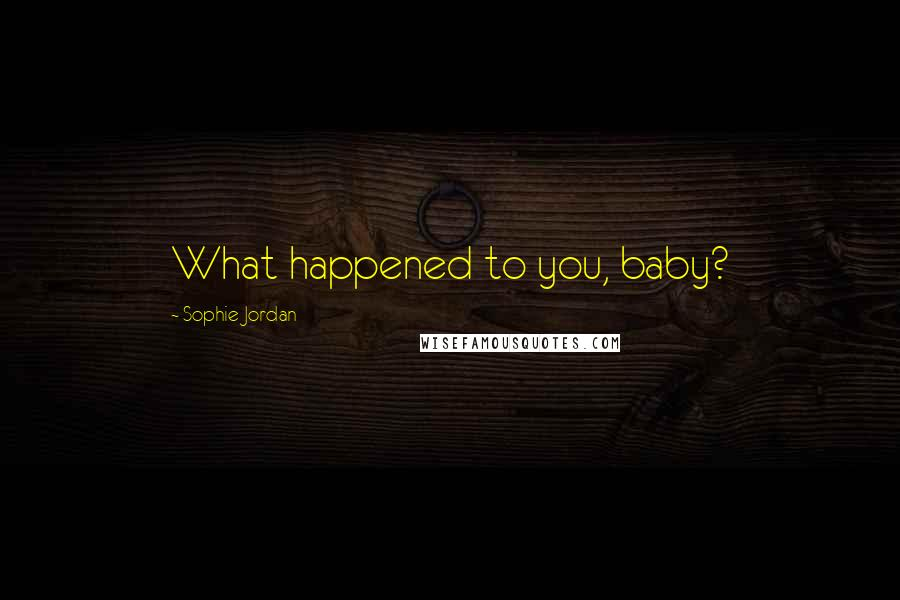Sophie Jordan quotes: What happened to you, baby?