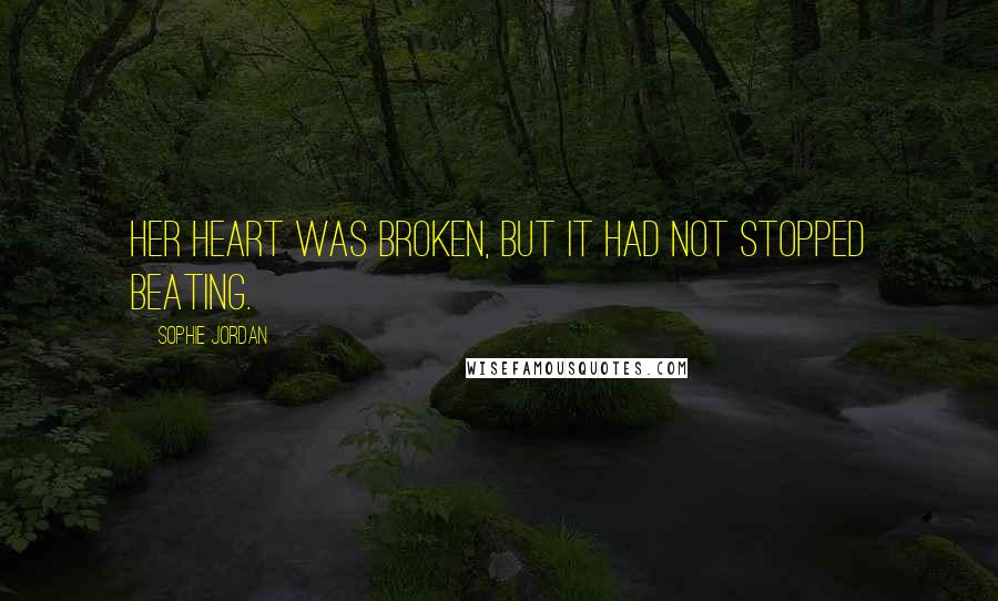 Sophie Jordan quotes: Her heart was broken, but it had not stopped beating.
