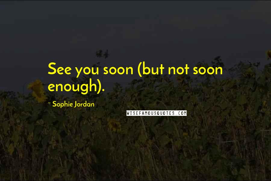 Sophie Jordan quotes: See you soon (but not soon enough).