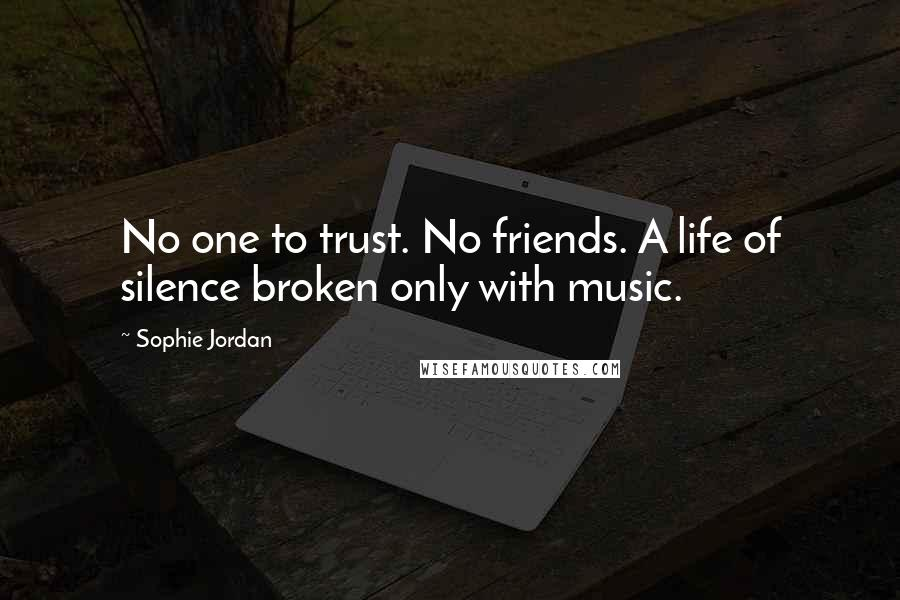 Sophie Jordan quotes: No one to trust. No friends. A life of silence broken only with music.