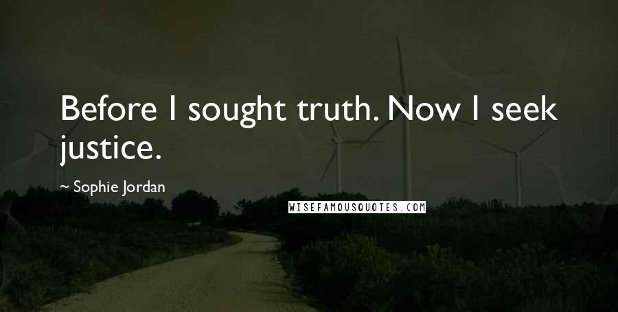 Sophie Jordan quotes: Before I sought truth. Now I seek justice.