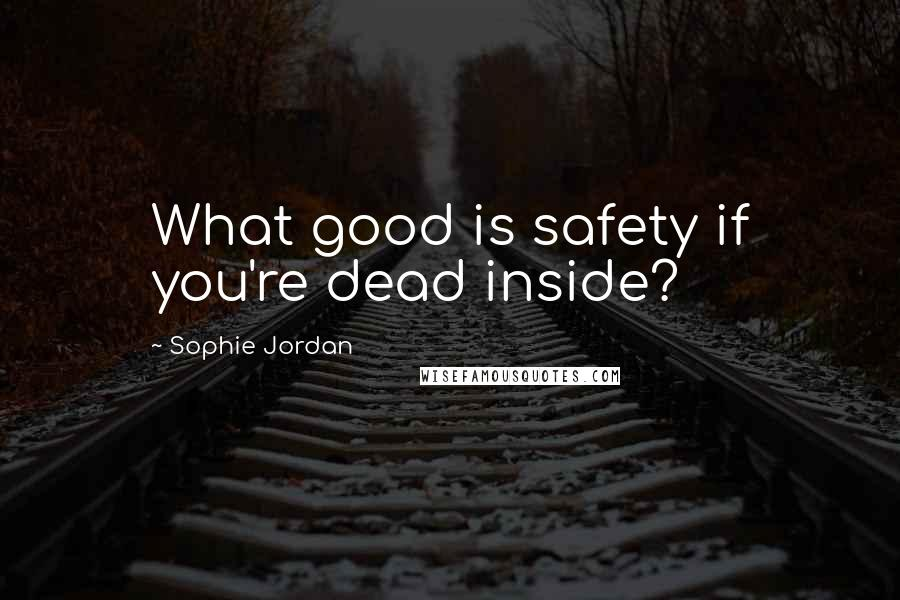 Sophie Jordan quotes: What good is safety if you're dead inside?