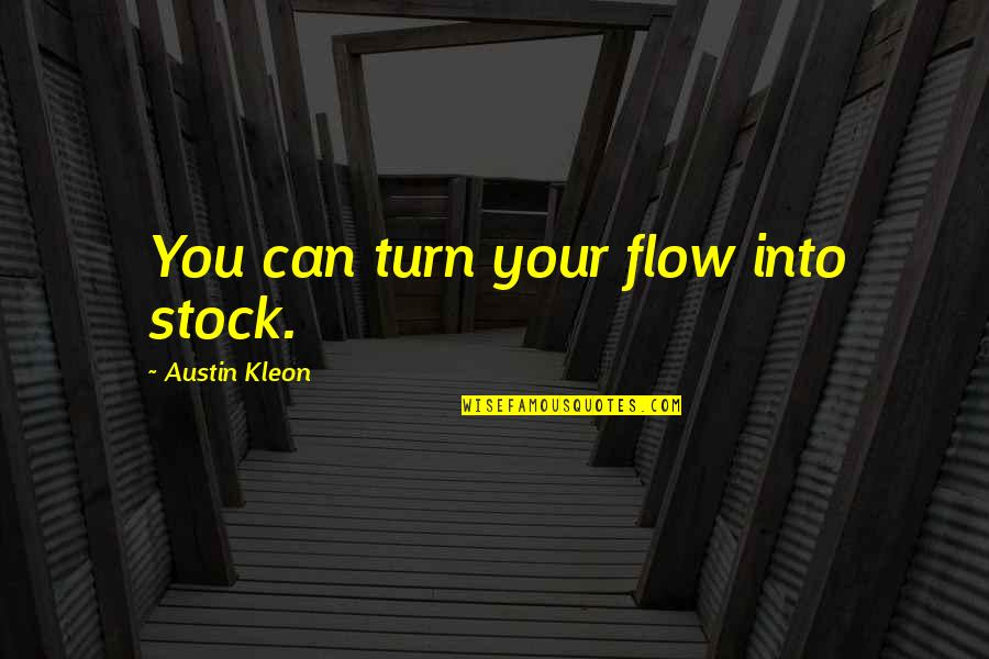 Sophie Kachinsky Quotes By Austin Kleon: You can turn your flow into stock.