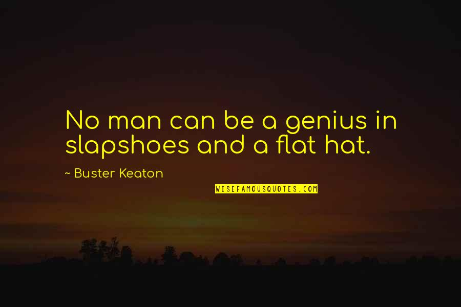 Sophie Kachinsky Quotes By Buster Keaton: No man can be a genius in slapshoes