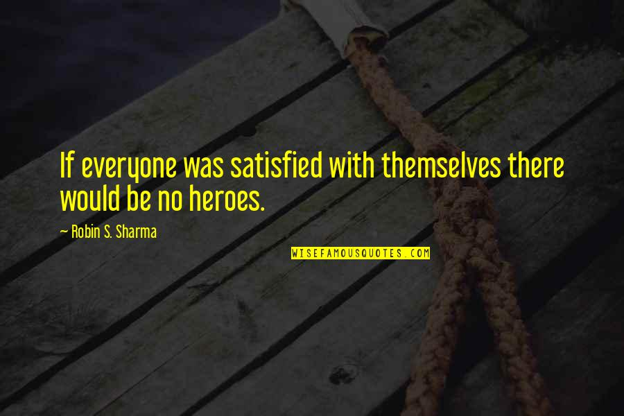 Sophie Kachinsky Quotes By Robin S. Sharma: If everyone was satisfied with themselves there would
