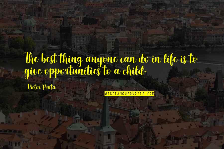 Sophie Kachinsky Quotes By Victor Ponta: The best thing anyone can do in life