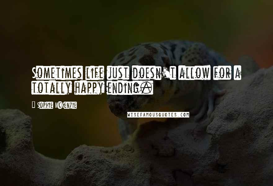 Sophie McKenzie quotes: Sometimes life just doesn't allow for a totally happy ending.