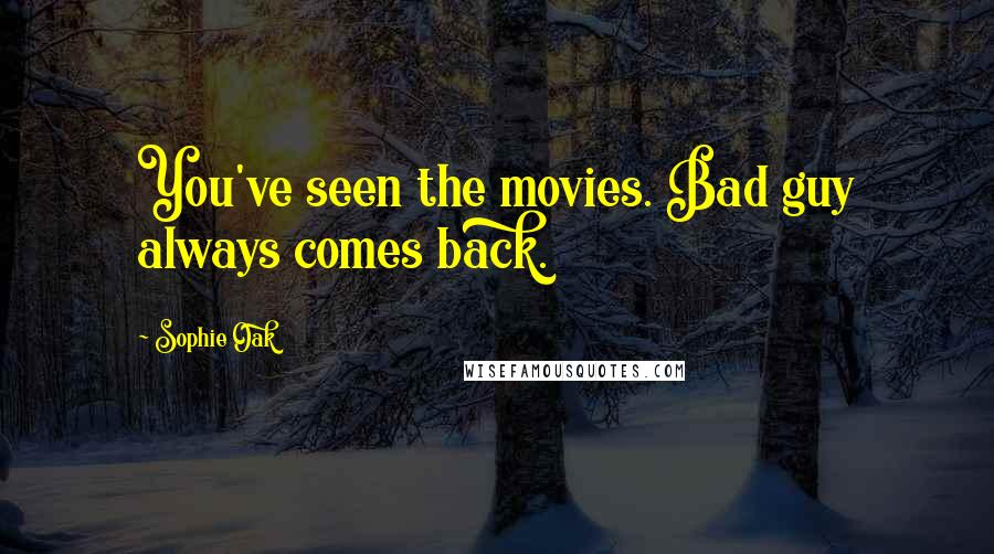 Sophie Oak quotes: You've seen the movies. Bad guy always comes back.