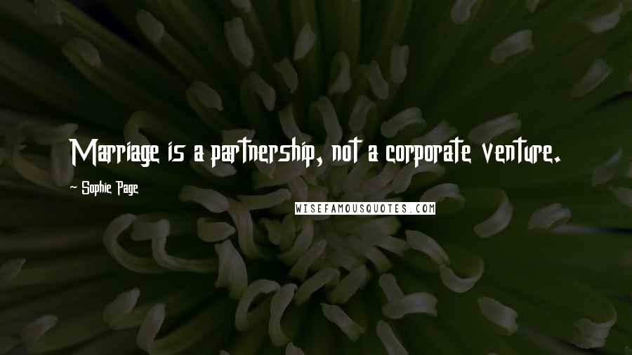 Sophie Page quotes: Marriage is a partnership, not a corporate venture.