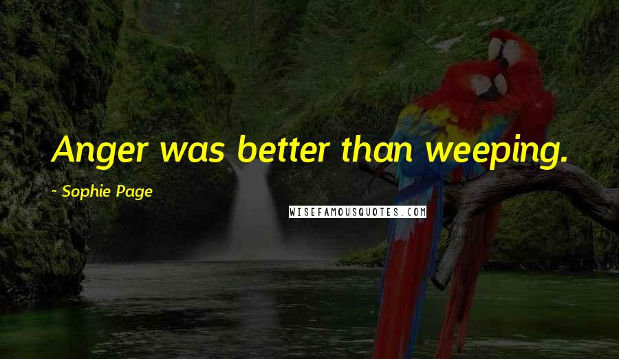 Sophie Page quotes: Anger was better than weeping.
