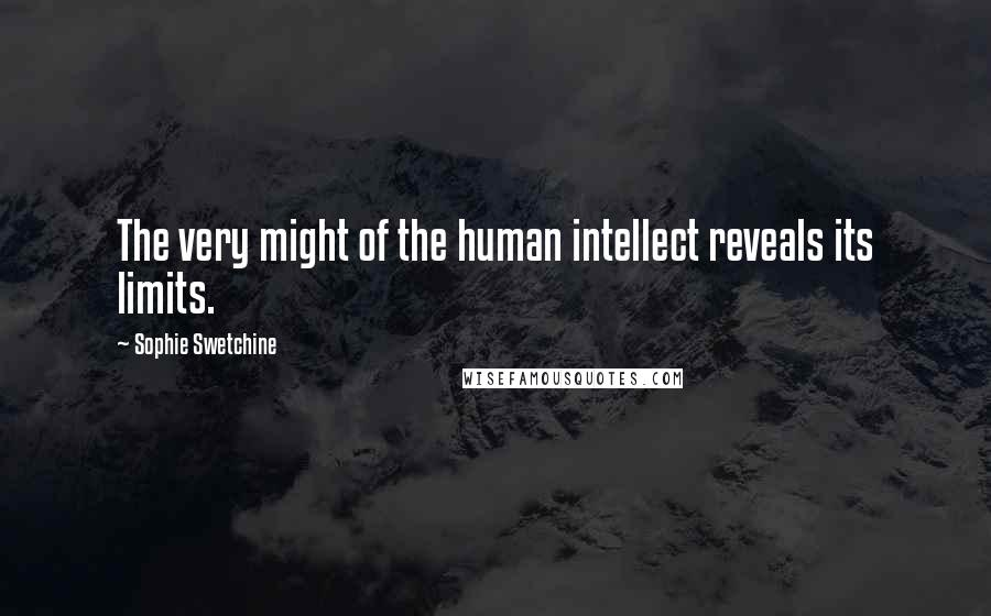 Sophie Swetchine quotes: The very might of the human intellect reveals its limits.