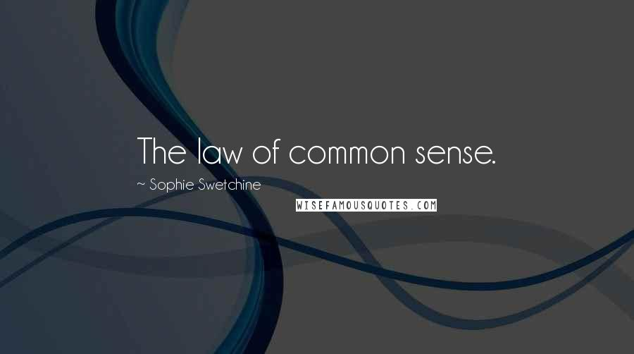 Sophie Swetchine quotes: The law of common sense.