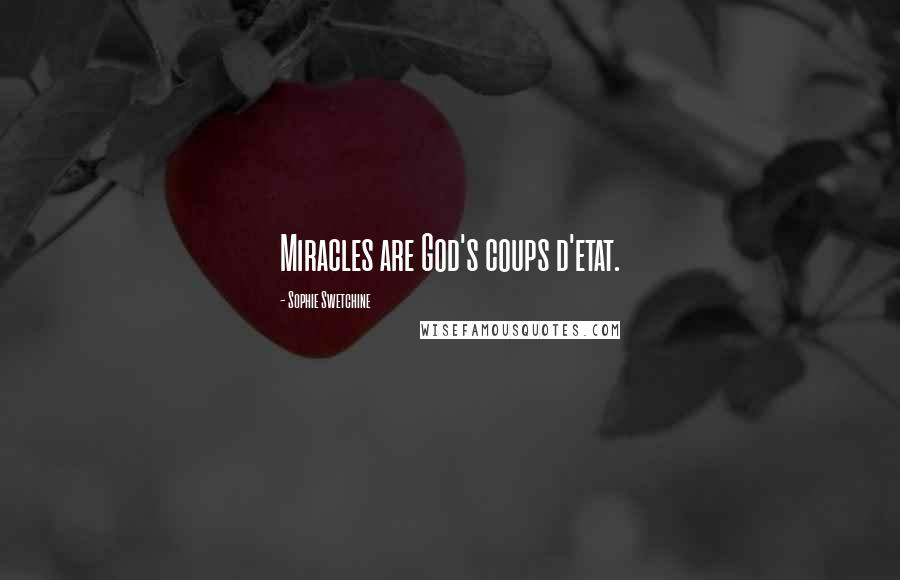 Sophie Swetchine quotes: Miracles are God's coups d'etat.