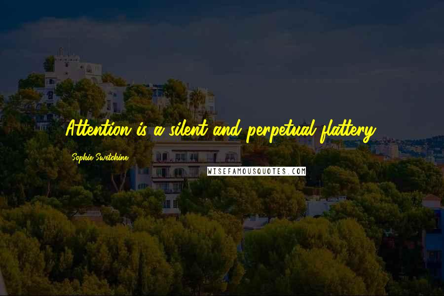 Sophie Swetchine quotes: Attention is a silent and perpetual flattery.