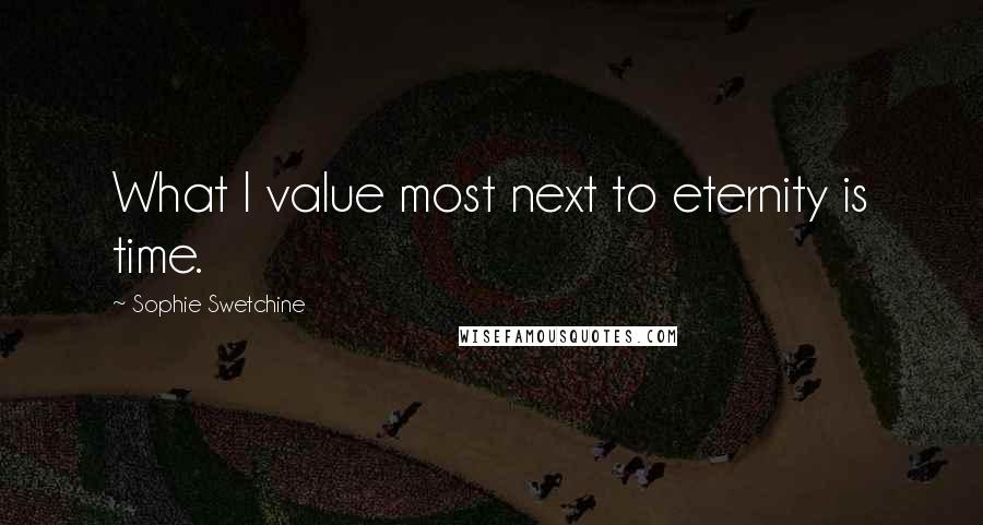 Sophie Swetchine quotes: What I value most next to eternity is time.
