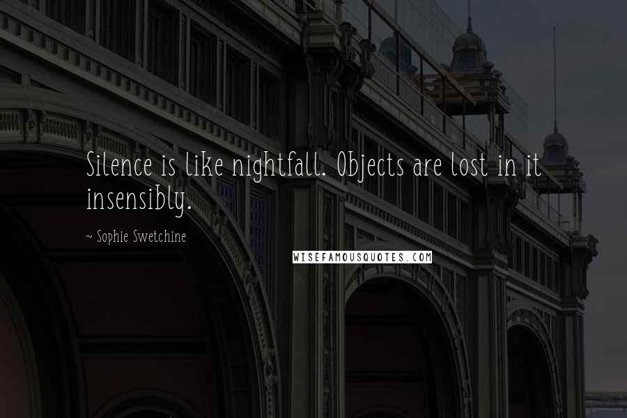 Sophie Swetchine quotes: Silence is like nightfall. Objects are lost in it insensibly.