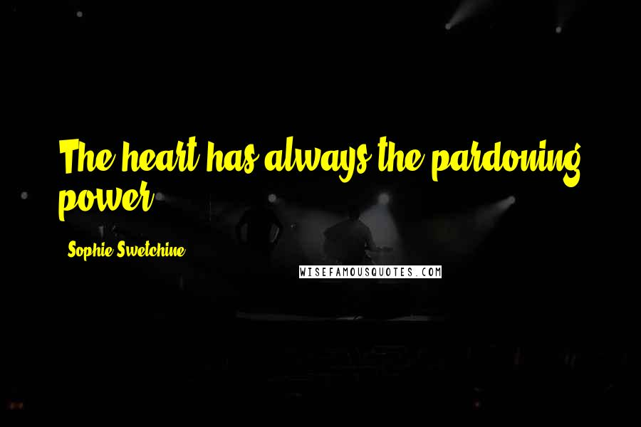 Sophie Swetchine quotes: The heart has always the pardoning power.
