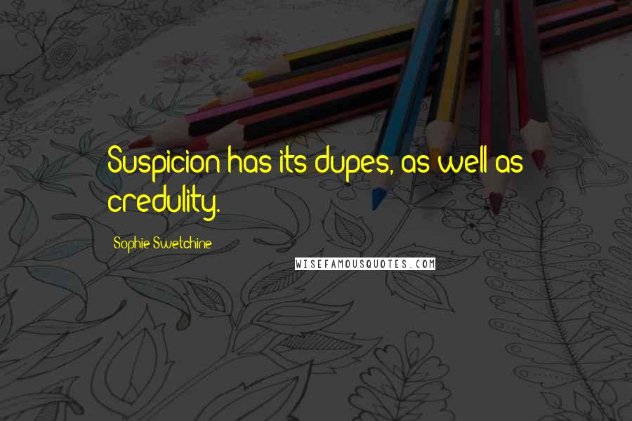 Sophie Swetchine quotes: Suspicion has its dupes, as well as credulity.