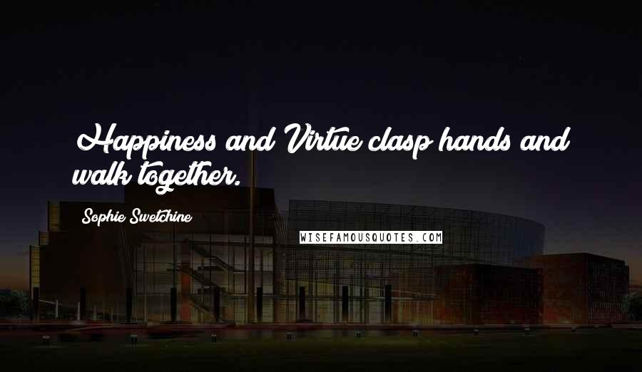 Sophie Swetchine quotes: Happiness and Virtue clasp hands and walk together.