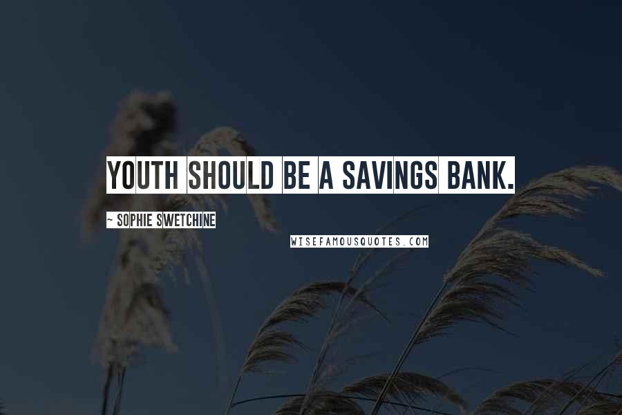 Sophie Swetchine quotes: Youth should be a savings bank.