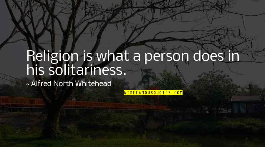 Sophie Toulouse Quotes By Alfred North Whitehead: Religion is what a person does in his