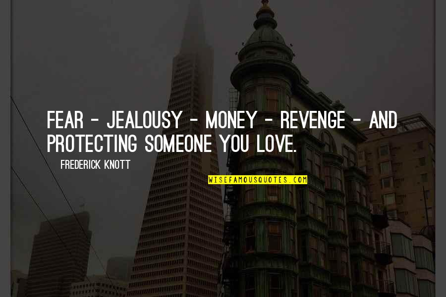 Sophie Toulouse Quotes By Frederick Knott: Fear - jealousy - money - revenge -
