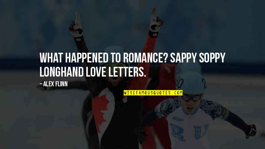 Soppy Quotes By Alex Flinn: What happened to romance? sappy soppy longhand love
