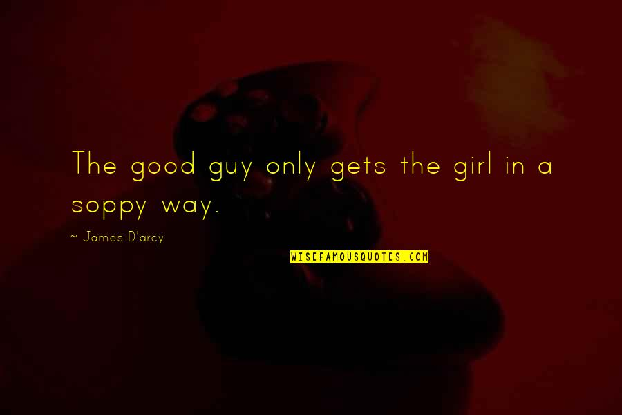 Soppy Quotes By James D'arcy: The good guy only gets the girl in