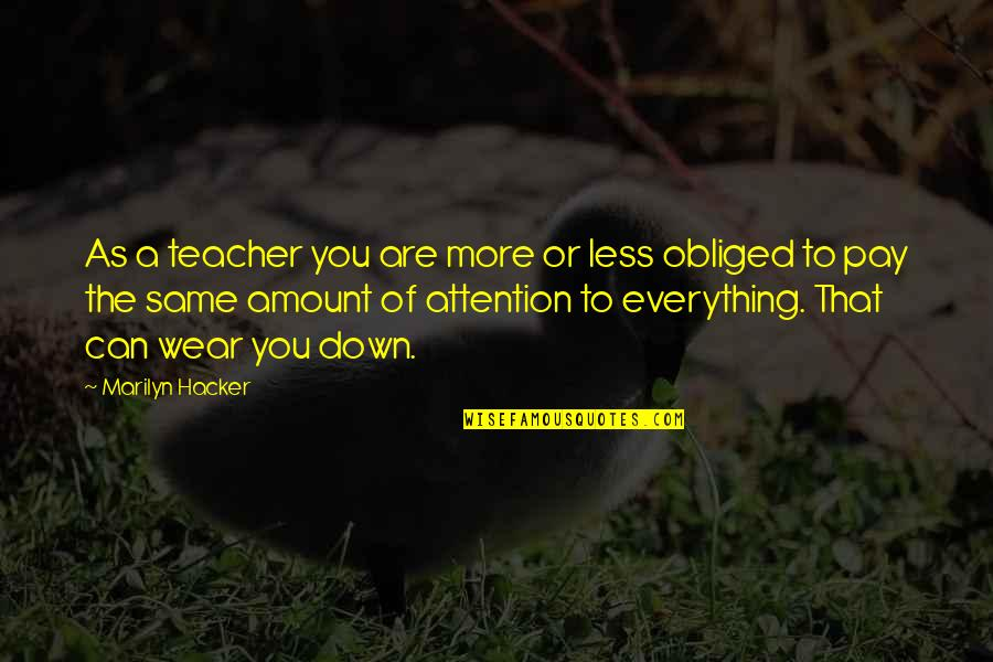 Sorcery And Cecelia Quotes By Marilyn Hacker: As a teacher you are more or less