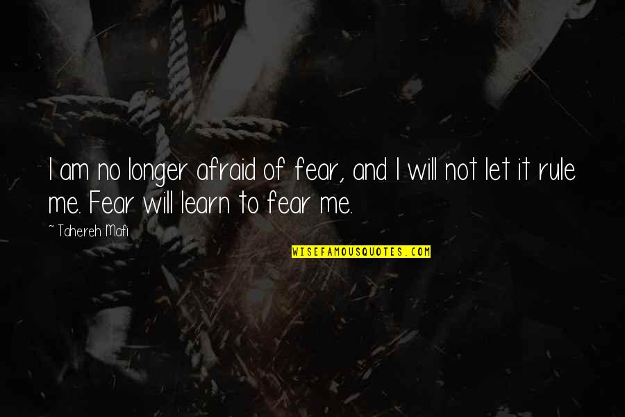 Sorcery And Cecelia Quotes By Tahereh Mafi: I am no longer afraid of fear, and