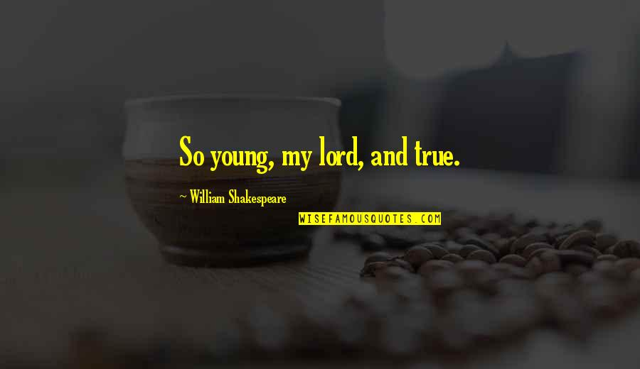 Sorcery And Cecelia Quotes By William Shakespeare: So young, my lord, and true.