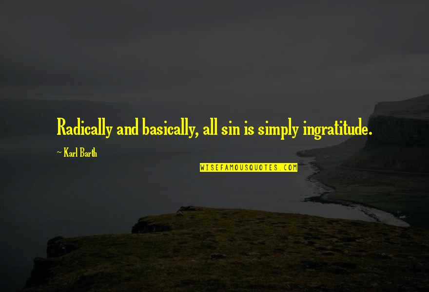 Soreness Quotes By Karl Barth: Radically and basically, all sin is simply ingratitude.