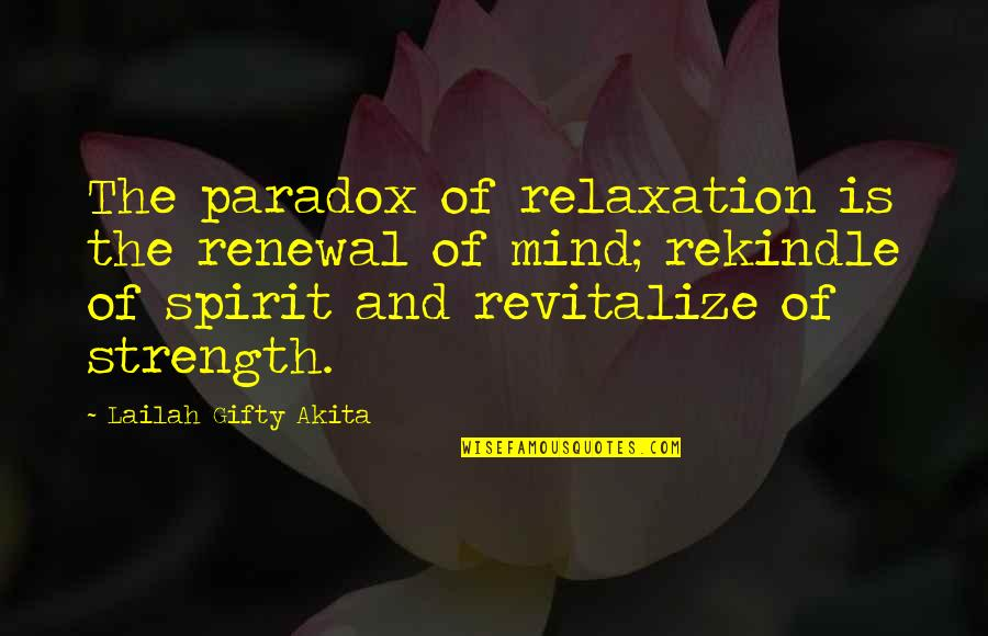 Soreness Quotes By Lailah Gifty Akita: The paradox of relaxation is the renewal of