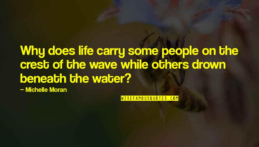 Sorrounding Quotes By Michelle Moran: Why does life carry some people on the
