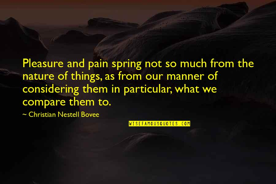 Sorry Dad I'm Not Perfect Quotes By Christian Nestell Bovee: Pleasure and pain spring not so much from