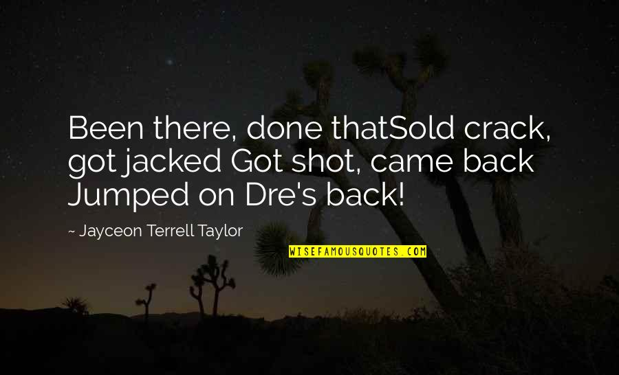 Sorry Dad I'm Not Perfect Quotes By Jayceon Terrell Taylor: Been there, done thatSold crack, got jacked Got