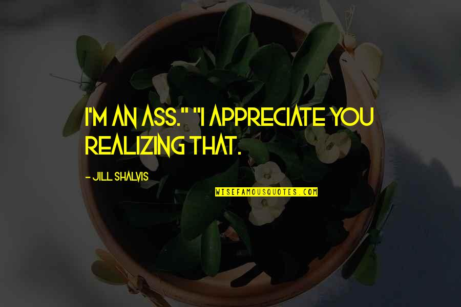 """Sorry Dad I'm Not Perfect Quotes By Jill Shalvis: I'm an ass."""" """"I appreciate you realizing that."""