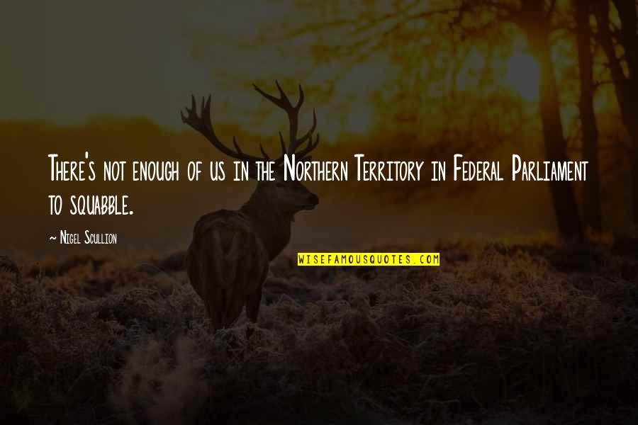 Sorry Dad I'm Not Perfect Quotes By Nigel Scullion: There's not enough of us in the Northern