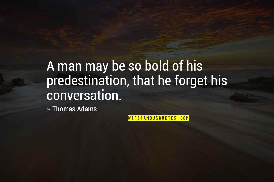 Sorry Dad I'm Not Perfect Quotes By Thomas Adams: A man may be so bold of his