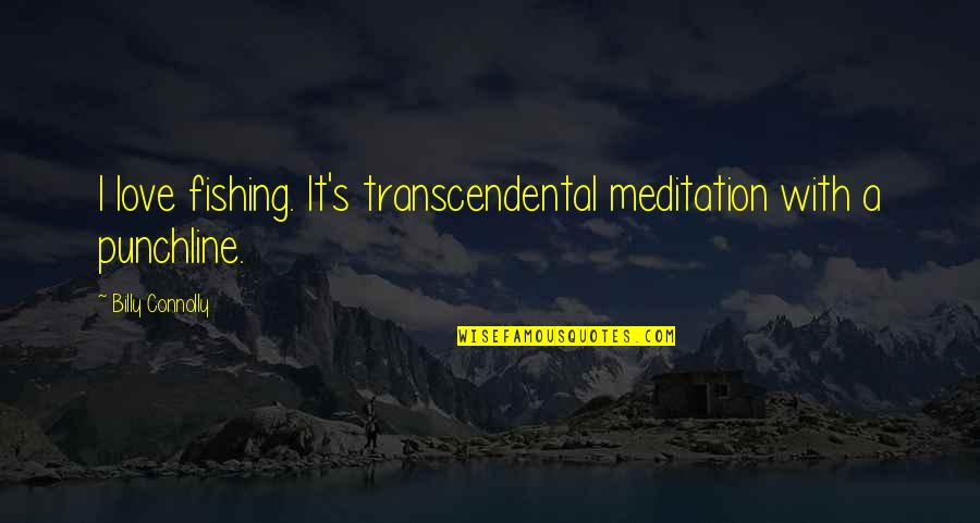 Sorry For Annoying Quotes By Billy Connolly: I love fishing. It's transcendental meditation with a
