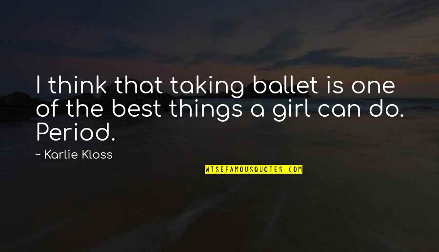 Sorry For Annoying Quotes By Karlie Kloss: I think that taking ballet is one of
