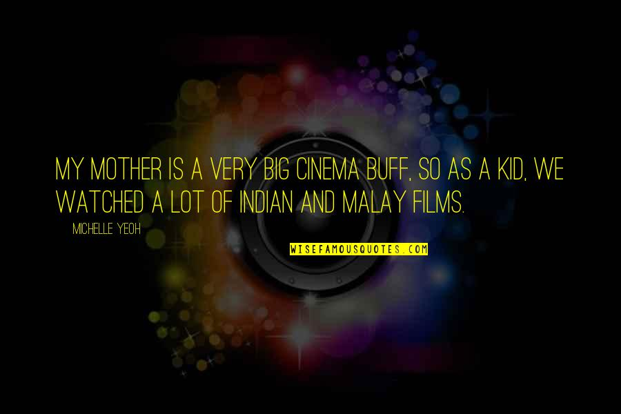 Sorry For Annoying Quotes By Michelle Yeoh: My mother is a very big cinema buff,