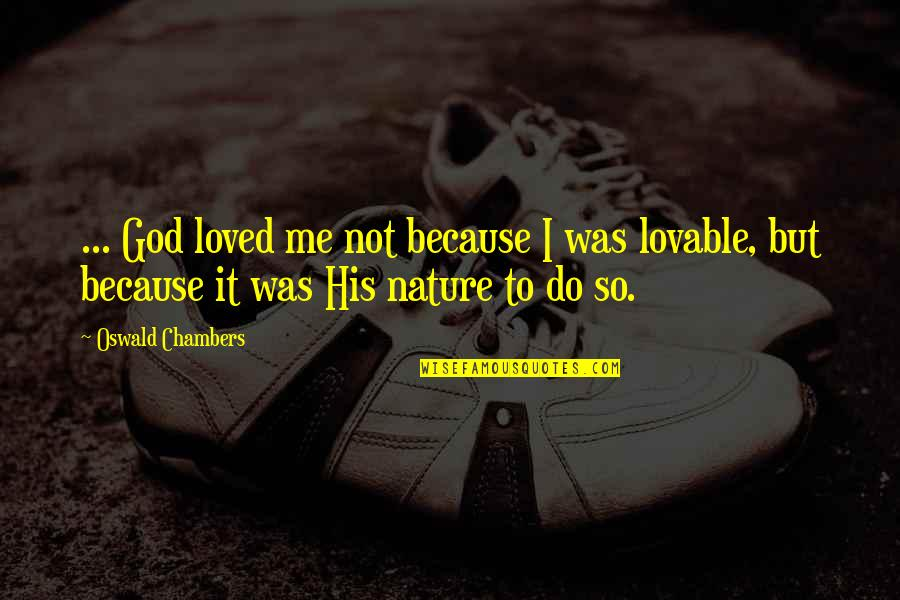 Sorry For Annoying Quotes By Oswald Chambers: ... God loved me not because I was