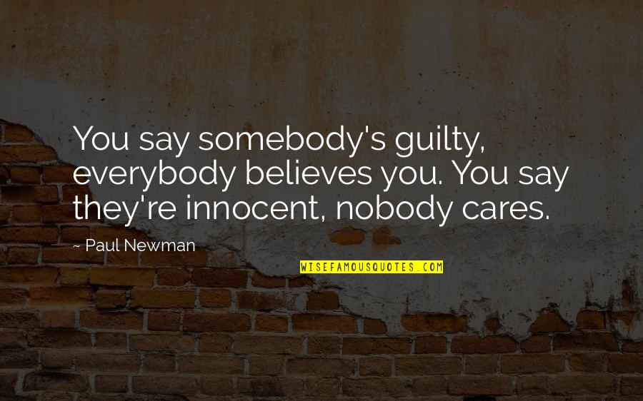 Sorry For Annoying Quotes By Paul Newman: You say somebody's guilty, everybody believes you. You
