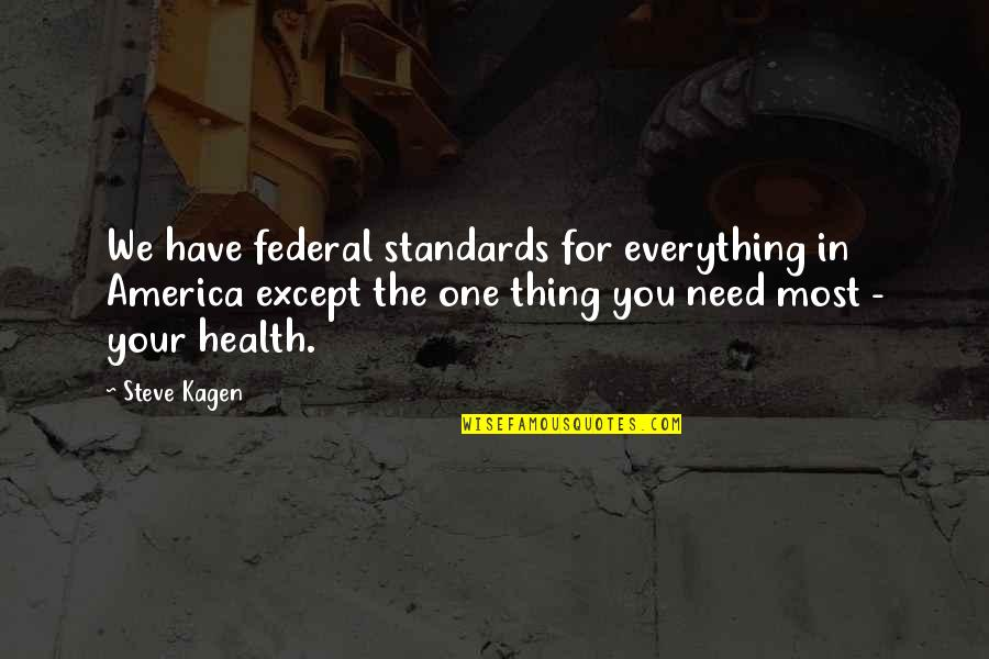 Sorry For Annoying Quotes By Steve Kagen: We have federal standards for everything in America