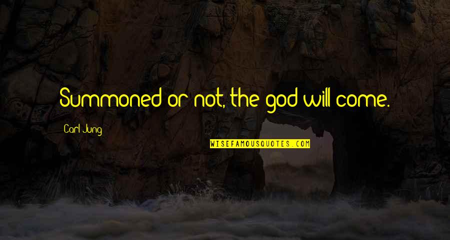 Sorry For Boyfriend Quotes By Carl Jung: Summoned or not, the god will come.